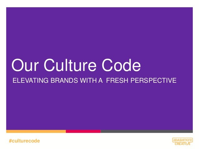 Our Culture Code ELEVATING BRANDS WITH A FRESH PERSPECTIVE  #culturecode