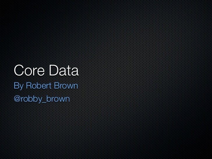 Core DataBy Robert Brown@robby_brown