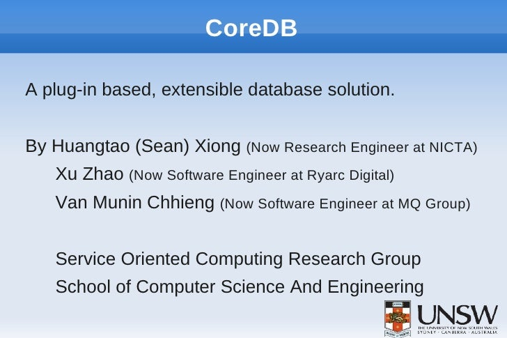 CoreDBA plug-in based, extensible database solution.By Huangtao (Sean) Xiong (Now Research Engineer at NICTA)   Xu Zhao (N...