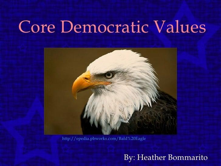 Core Democratic Values By: Heather Bommarito http://epedia.pbworks.com/Bald%20Eagle