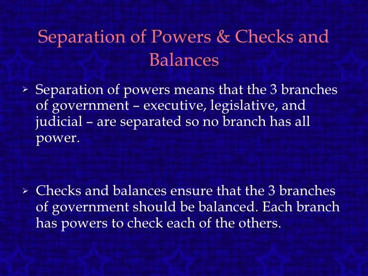 Separation of Powers & Checks and Balances <ul><li>Separation of powers means that the 3 branches of government – executiv...