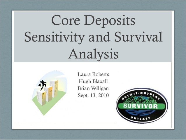 Core Deposits Sensitivity and Survival Analysis Laura Roberts Hugh Blaxall Brian Velligan Sept. 13, 2010