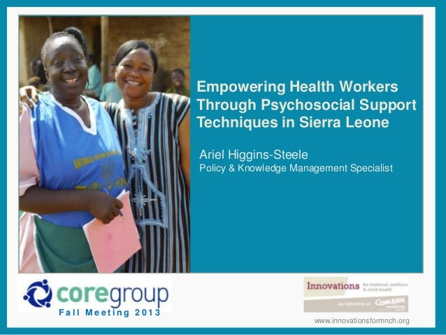 Empowering Health Workers Through Psychosocial Support Techniques in Sierra Leone Ariel Higgins-Steele Policy & Knowledge ...