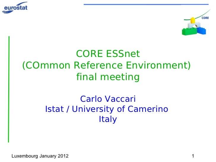 <ul><li>CORE ESSnet </li></ul><ul>(COmmon Reference Environment)  final meeting </ul><ul>Carlo Vaccari Istat / University ...