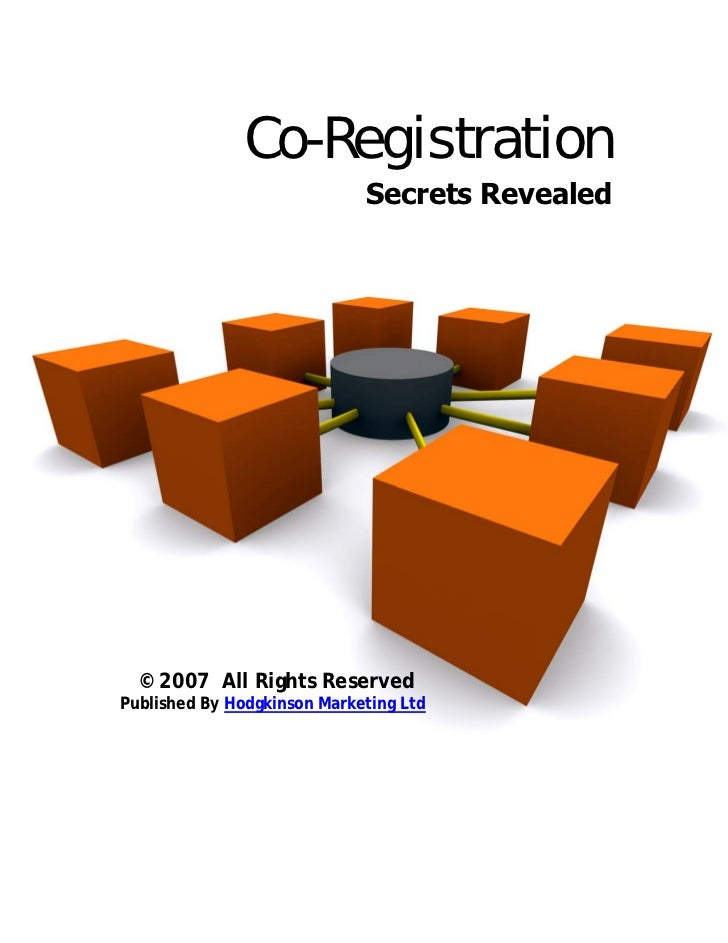 Co-Registration                             Secrets Revealed  © 2007 All Rights ReservedPublished By Hodgkinson Marketing ...