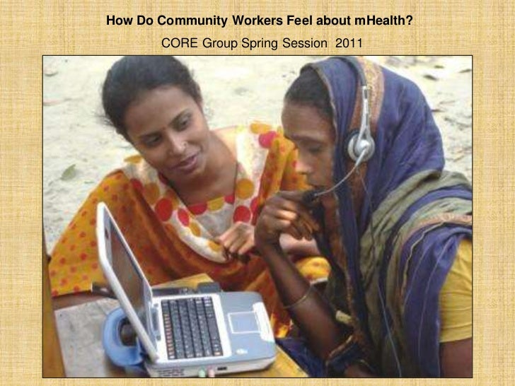 How Do Community Workers Feel about mHealth?CORE Group Spring Session  2011<br />