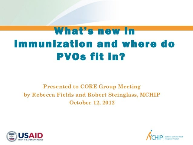 What's new inimmunization and where do      PVOs fit in?       Presented to CORE Group Meeting by Rebecca Fields and Rober...
