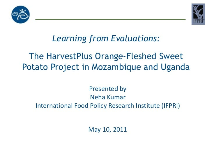 Learning from Evaluations:The HarvestPlus Orange-Fleshed Sweet Potato Project in Mozambique and Uganda<br />Presented by <...