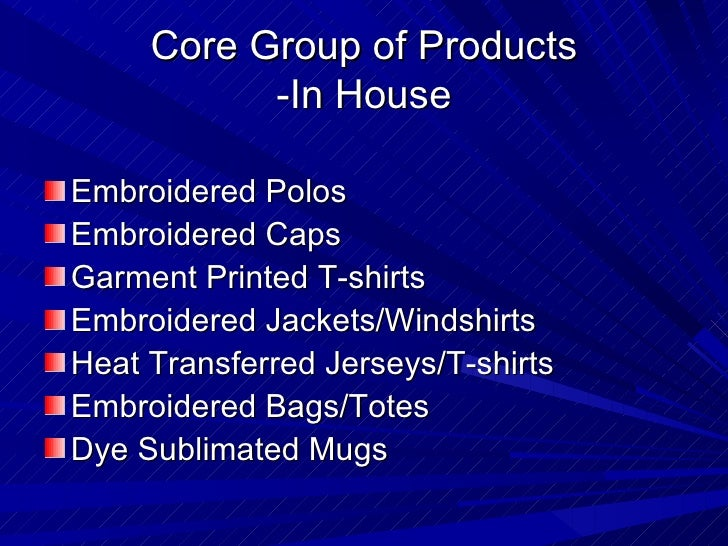 Core Group of Products -In House <ul><li>Embroidered Polos </li></ul><ul><li>Embroidered Caps </li></ul><ul><li>Garment Pr...