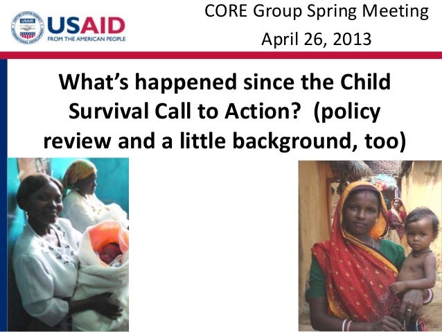 What's happened since the ChildSurvival Call to Action? (policyreview and a little background, too)CORE Group Spring Meeti...