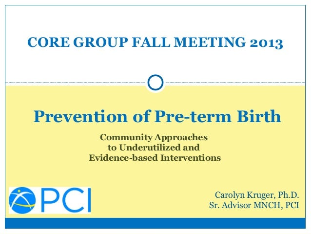 CORE GROUP FALL MEETING 2013  Prevention of Pre-term Birth Community Approaches to Underutilized and Evidence-based Interv...