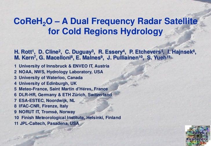 CoReH2O – A Dual Frequency Radar Satellite      for Cold Regions HydrologyH. Rott1, D. Cline2, C. Duguay3, R. Essery4, P. ...