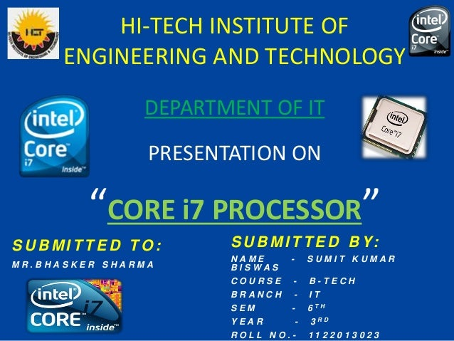"""HI-TECH INSTITUTE OF ENGINEERING AND TECHNOLOGY PRESENTATION ON """"CORE i7 PROCESSOR"""" DEPARTMENT OF IT S U B M I T T E D B Y..."""