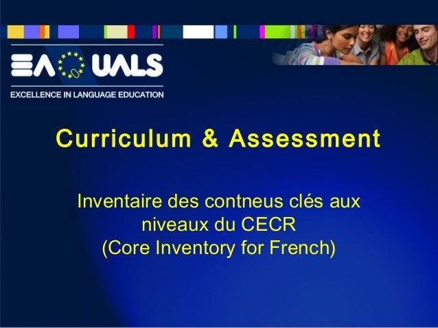 Curriculum & Assessment Inventaire des contneus clés aux niveaux du CECR (Core Inventory for French)