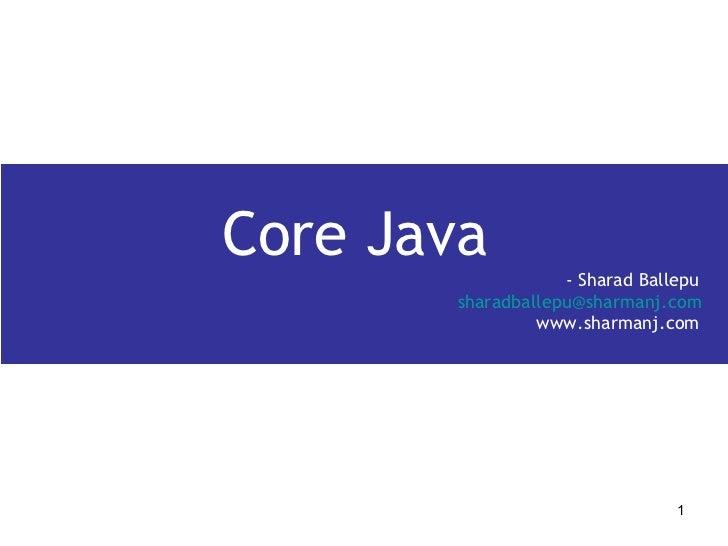 Core Java    - Sharad Ballepu [email_address] www.sharmanj.com