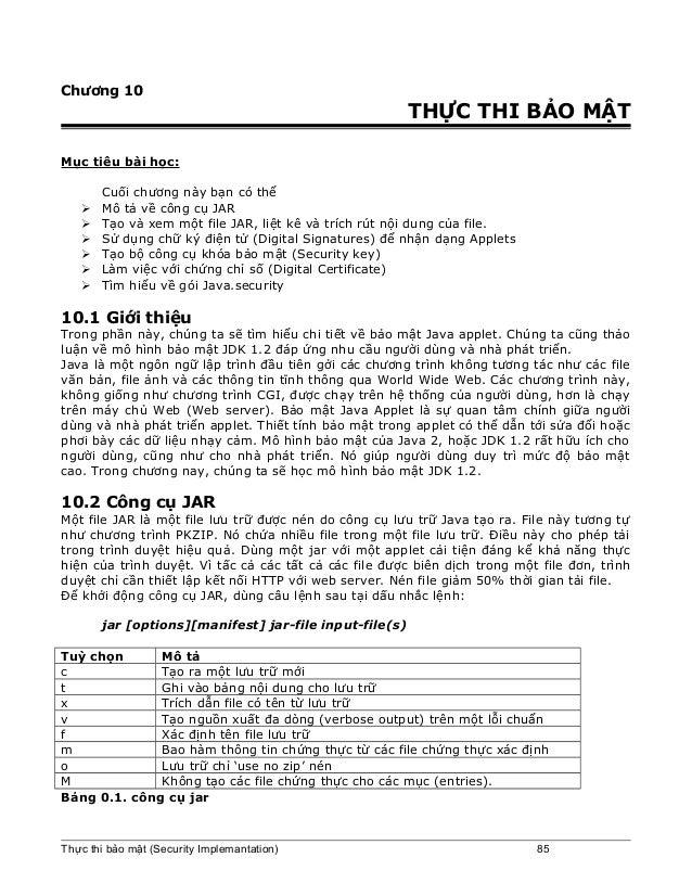 Chương 10 THỰC THI BẢO MẬT Mục tiêu bài học: Cuối chương này bạn có thể  Mô tả về công cụ JAR  Tạo và xem một file JAR, ...