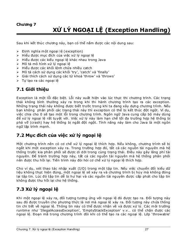 Chương 7 XỬ LÝ NGOẠI LỆ (Exception Handling) Sau khi kết thúc chương này, bạn có thể nắm được các nội dung sau:  Định ngh...