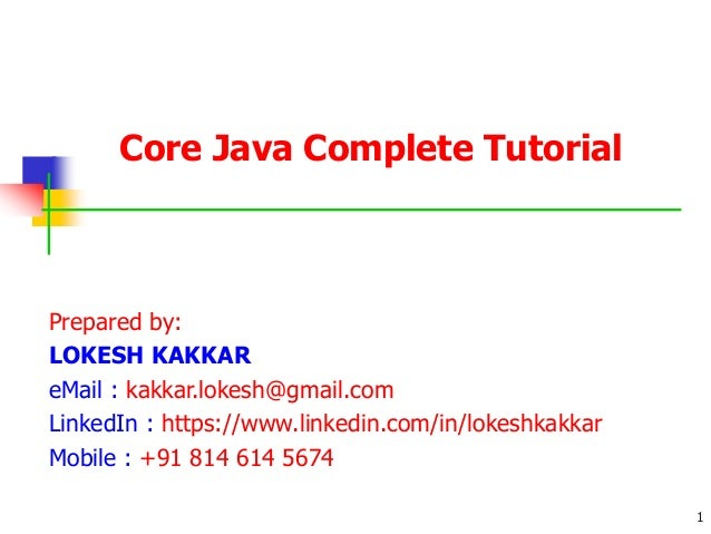 Core Java Complete Tutorial Prepared by: LOKESH KAKKAR eMail : kakkar.lokesh@gmail.com LinkedIn : https://www.linkedin.com...
