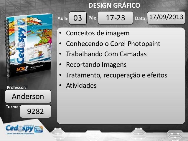 Aula: Pág: Data: Turma: DESIGN GRÁFICO Professor: • Conceitos de imagem • Conhecendo o Corel Photopaint • Trabalhando Com ...