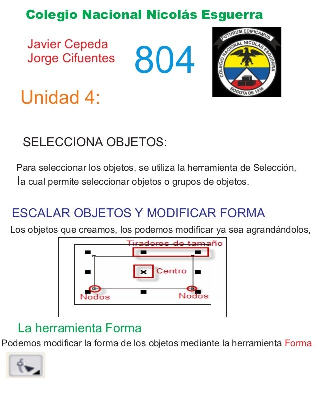 Colegio Nacional Nicolás Esguerra Javier Cepeda Jorge Cifuentes 804 Unidad 4: SELECCIONA OBJETOS: Para seleccionar los obj...