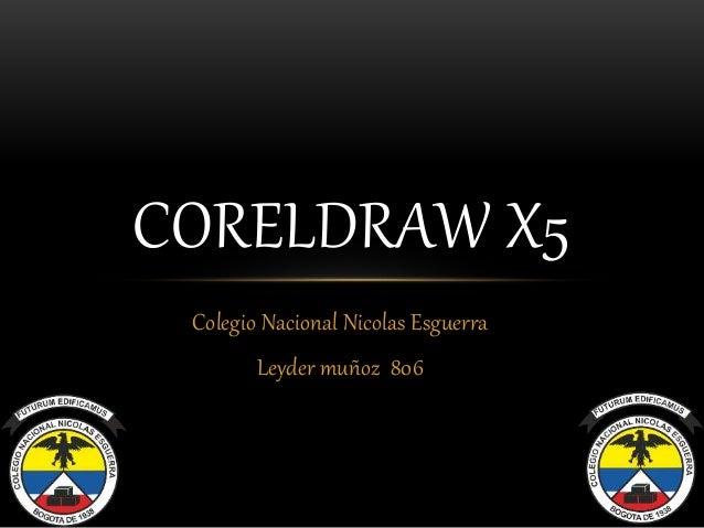 Colegio Nacional Nicolas Esguerra Leyder muñoz 806 CORELDRAW X5