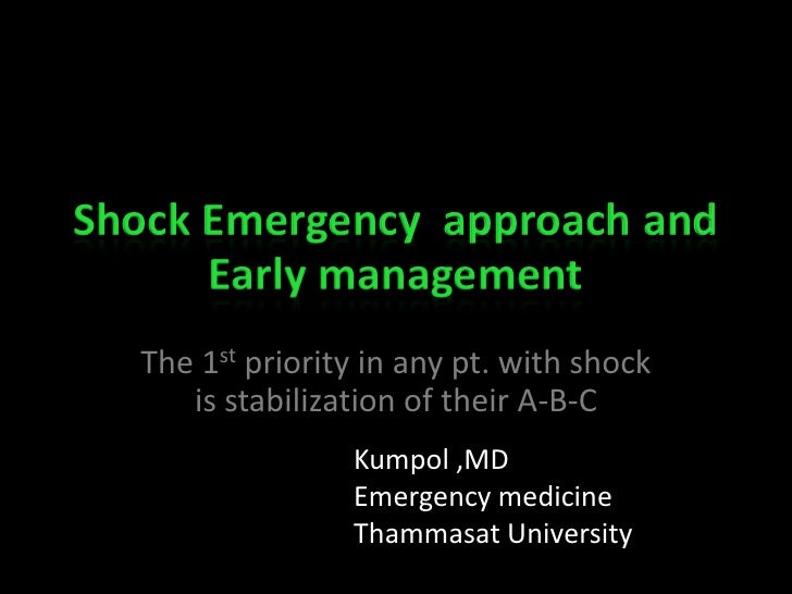 Shock Emergency approach and       Early management   The 1st priority in any pt. with shock      is stabilization of thei...