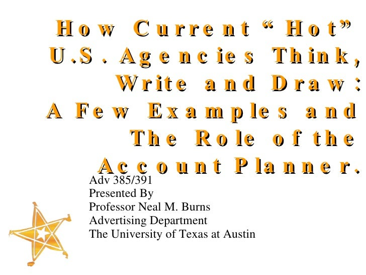 "How Current ""Hot"" U.S. Agencies Think, Write and Draw: A Few Examples and The Role of the Account Planner. <ul><li>Adv 385..."