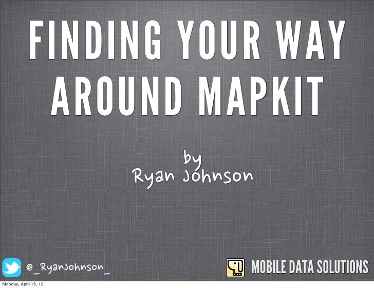 FINDING YOUR WAY             AROUND MAPKIT                                                                  by            ...