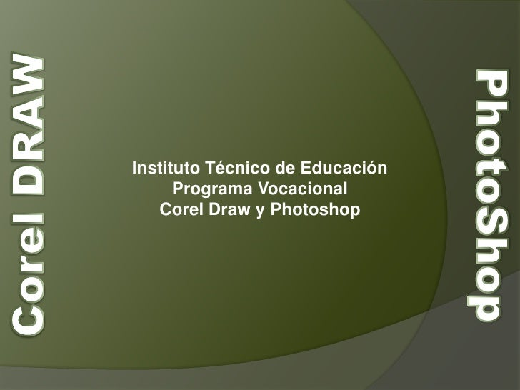 Instituto Técnico de Educación<br />Programa Vocacional<br />Corel Draw y Photoshop<br />Corel DRAW<br />PhotoShop<br />
