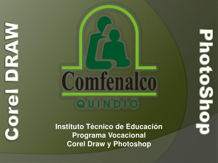 Corel DRAW<br />PhotoShop<br />Instituto Técnico de Educación<br />Programa Vocacional<br />Corel Draw y Photoshop<br />