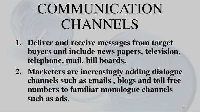 COMMUNICATION CHANNELS 1. Deliver and receive messages from target buyers and include news papers, television, telephone, ...