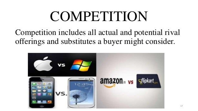 COMPETITION Competition includes all actual and potential rival offerings and substitutes a buyer might consider. 17