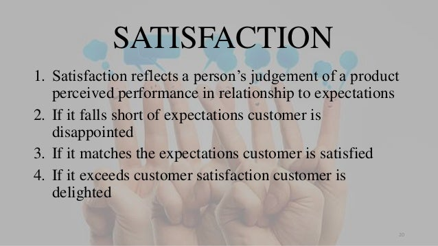 SATISFACTION 1. Satisfaction reflects a person's judgement of a product perceived performance in relationship to expectati...