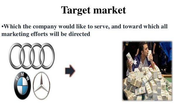 Target market •Which the company would like to serve, and toward which all marketing efforts will be directed 8