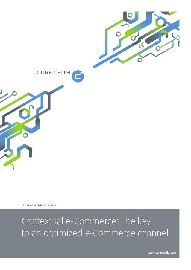 BUSINESS WHITE PAPER  Contextual e-Commerce: The key to an optimized e-Commerce channel www.coremedia.com