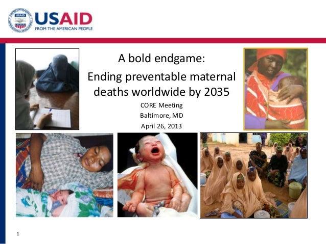 A bold endgame:Ending preventable maternaldeaths worldwide by 2035CORE MeetingBaltimore, MDApril 26, 20131