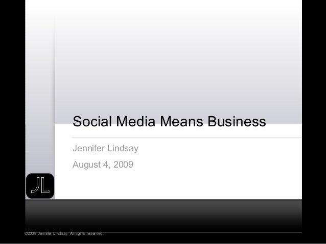 ©2009 Jennifer Lindsay. All rights reserved. Social Media Means Business Jennifer Lindsay August 4, 2009