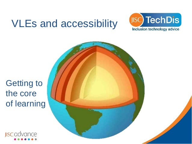 VLEs and accessibility  Getting to the core of learning