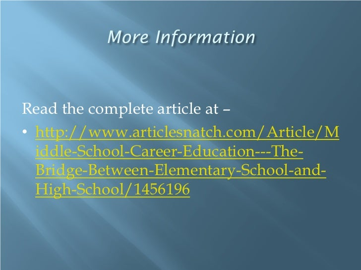 More InformationRead the complete article at –• http://www.articlesnatch.com/Article/M  iddle-School-Career-Education---Th...