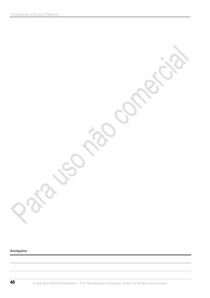 3 Introdução a Design PatternsAnotações40            Copyright 2009 Globalcode – The Developers Company, todos os direitos...