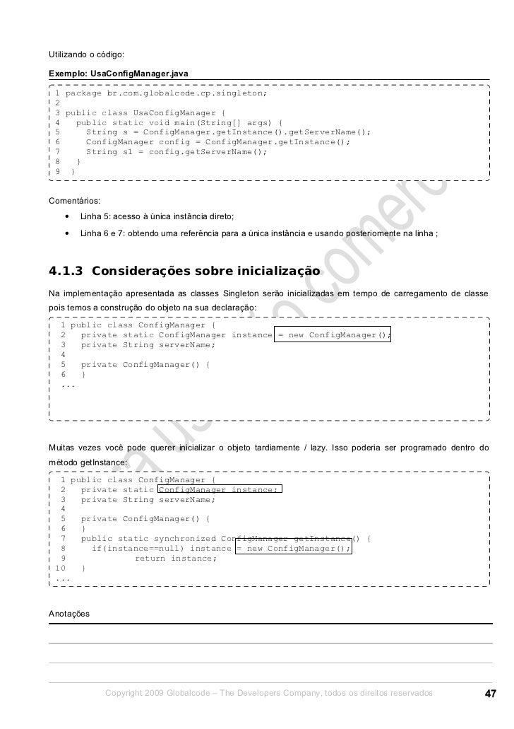 Utilizando o código:Exemplo: UsaConfigManager.java 1 package br.com.globalcode.cp.singleton; 2 3 public class UsaConfigMan...