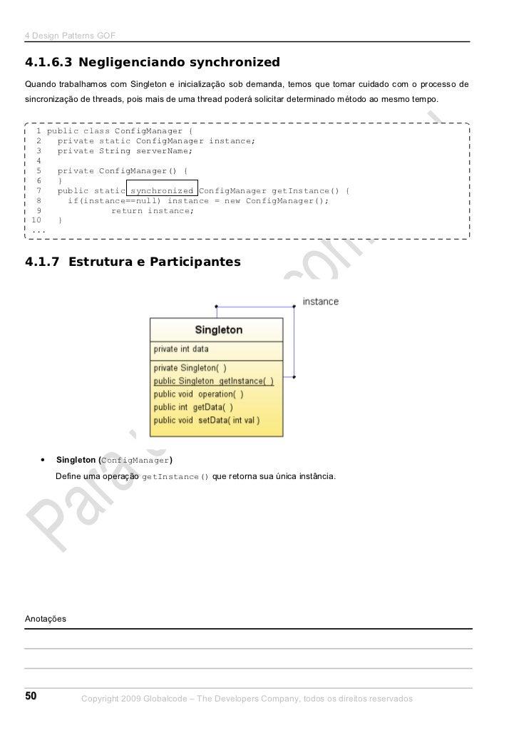 4 Design Patterns GOF4.1.6.3 Negligenciando synchronizedQuando trabalhamos com Singleton e inicialização sob demanda, temo...