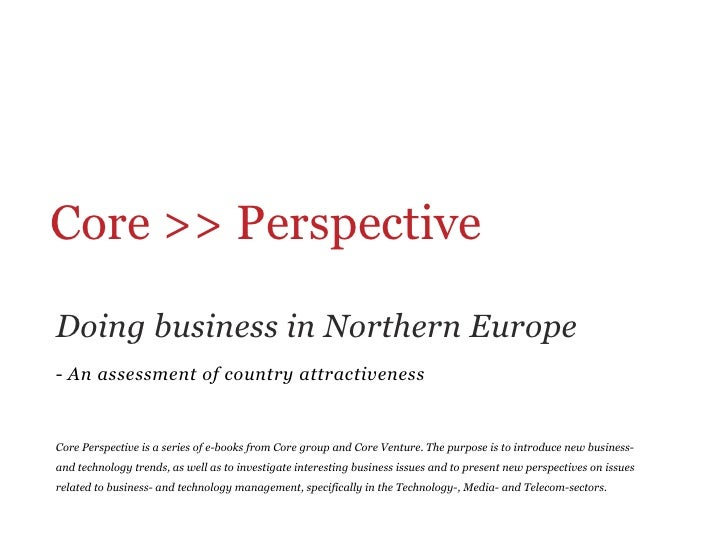 Core >> Perspective Doing business in Northern Europe- An assessment of country attractivenessCore Perspective is a ser...