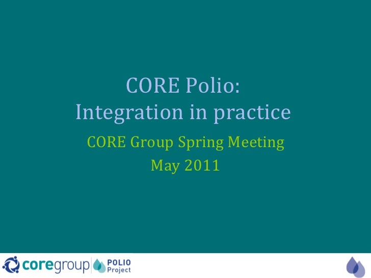 CORE Polio:  Integration in practice  CORE Group Spring Meeting May 2011