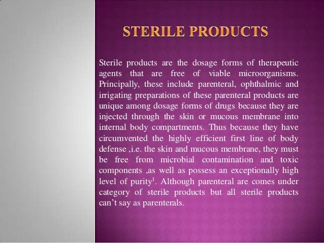 Sterile products are the dosage forms of therapeutic agents that are free of viable microorganisms. Principally, these inc...