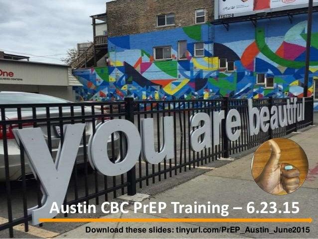 Austin CBC PrEP Training – 6.23.15 Download these slides: tinyurl.com/PrEP_Austin_June2015