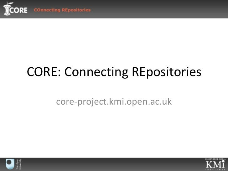 CORE: Connecting REpositories<br />core-project.kmi.open.ac.uk<br />