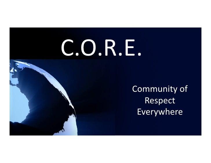 C.O.R.E.        Communityof           Respect         Everywhere