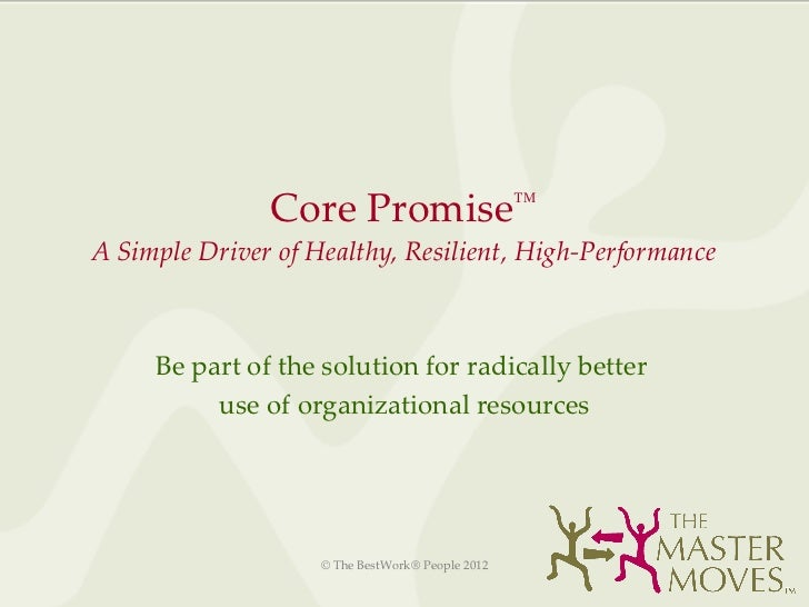 Core Promise™A Simple Driver of Healthy, Resilient, High-Performance     Be part of the solution for radically better     ...
