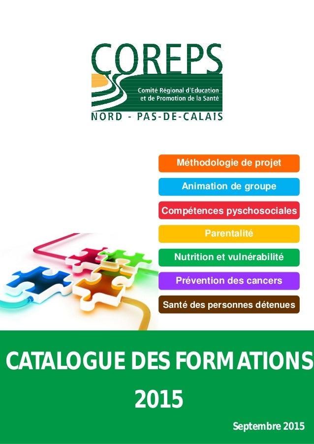 CATALOGUE DES FORMATIONS 2015 Septembre 2015 Méthodologie de projet Animation de groupe Compétences pyschosociales Parenta...